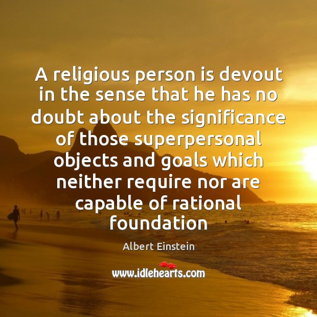 A religious person is devout in the sense that he has no Albert Einstein Picture Quote