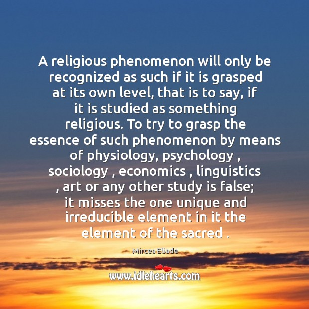 A religious phenomenon will only be recognized as such if it is Mircea Eliade Picture Quote