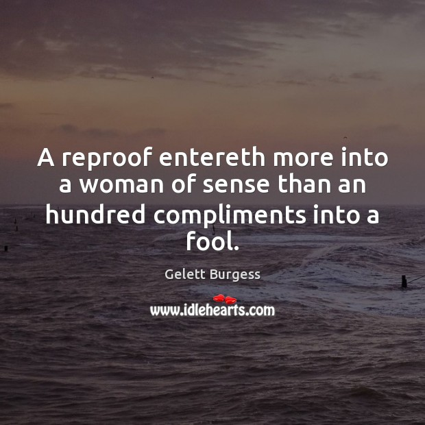 Image, A reproof entereth more into a woman of sense than an hundred compliments into a fool.