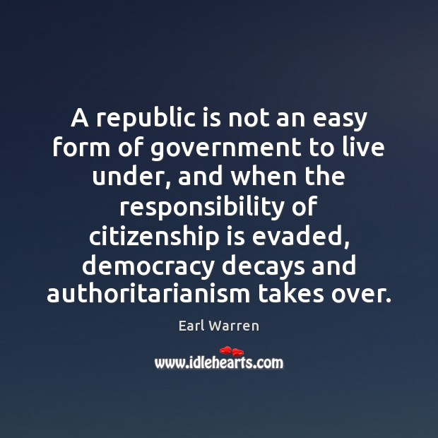 Image, A republic is not an easy form of government to live under,