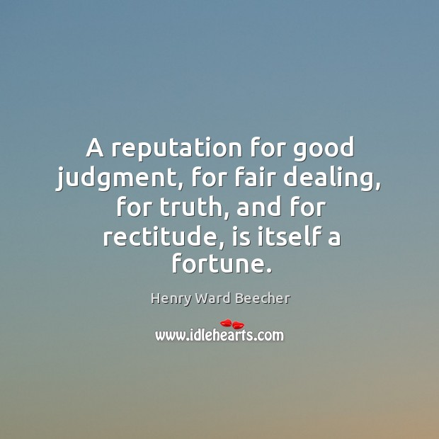 Image, A reputation for good judgment, for fair dealing, for truth, and for
