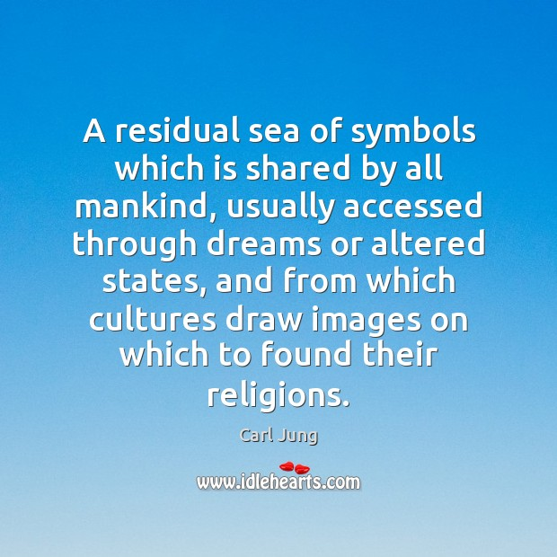Image, A residual sea of symbols which is shared by all mankind, usually