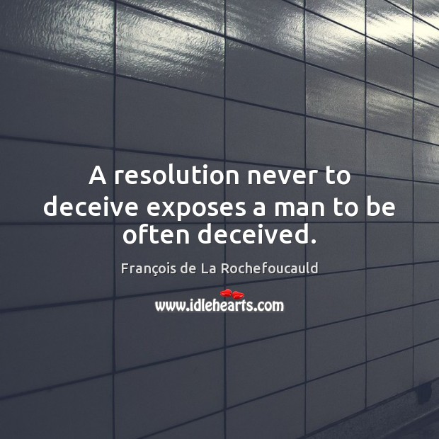 Image, A resolution never to deceive exposes a man to be often deceived.