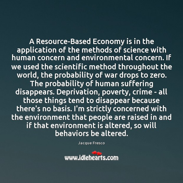A Resource-Based Economy is in the application of the methods of science Image