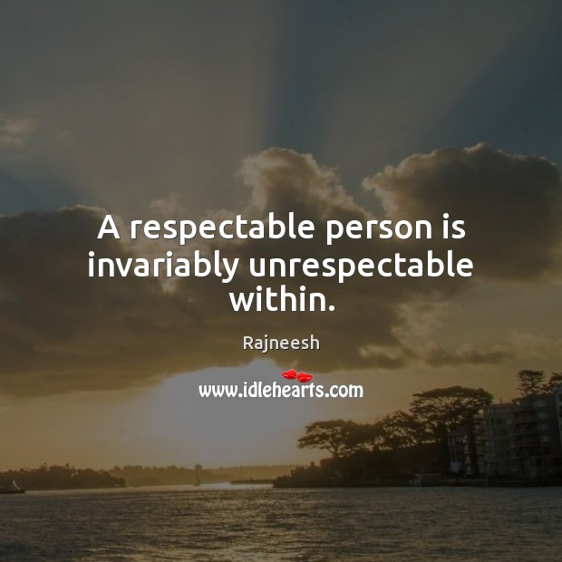 A respectable person is invariably unrespectable within. Rajneesh Picture Quote