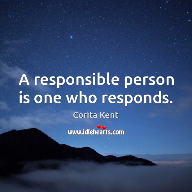 Image, A responsible person is one who responds.