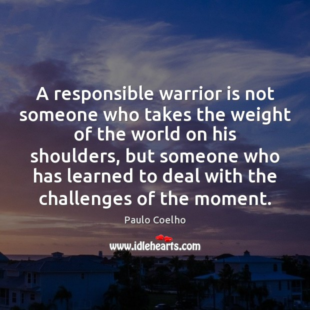 Image, A responsible warrior is not someone who takes the weight of the