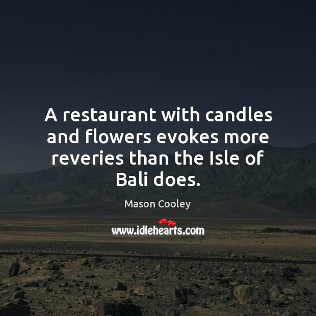 Image, A restaurant with candles and flowers evokes more reveries than the Isle of Bali does.