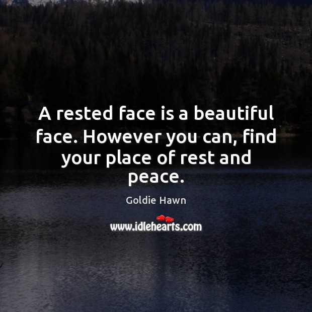A rested face is a beautiful face. However you can, find your place of rest and peace. Image