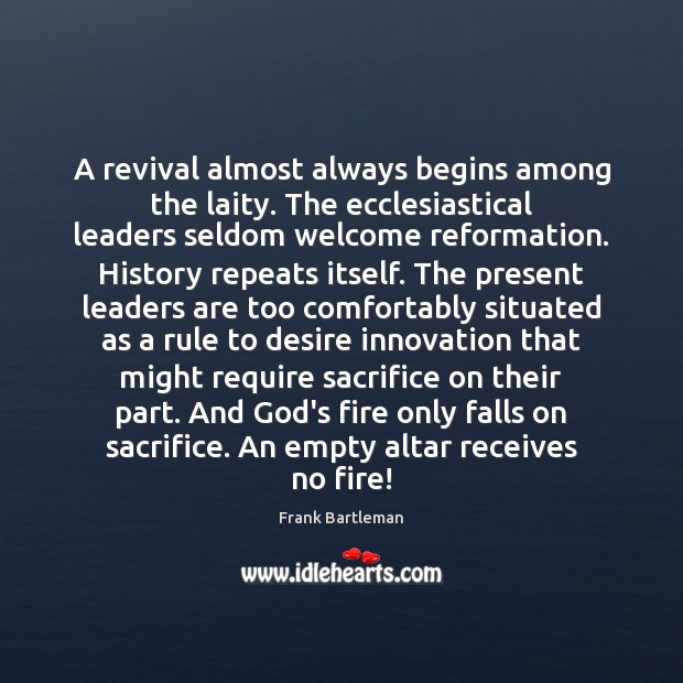 A revival almost always begins among the laity. The ecclesiastical leaders seldom Image