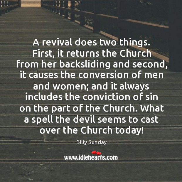 A revival does two things. First, it returns the church from her backsliding and second Billy Sunday Picture Quote