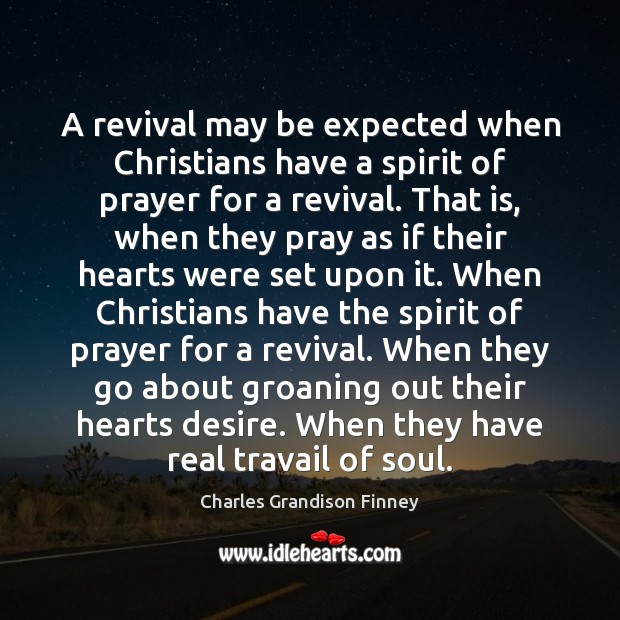 A revival may be expected when Christians have a spirit of prayer Charles Grandison Finney Picture Quote