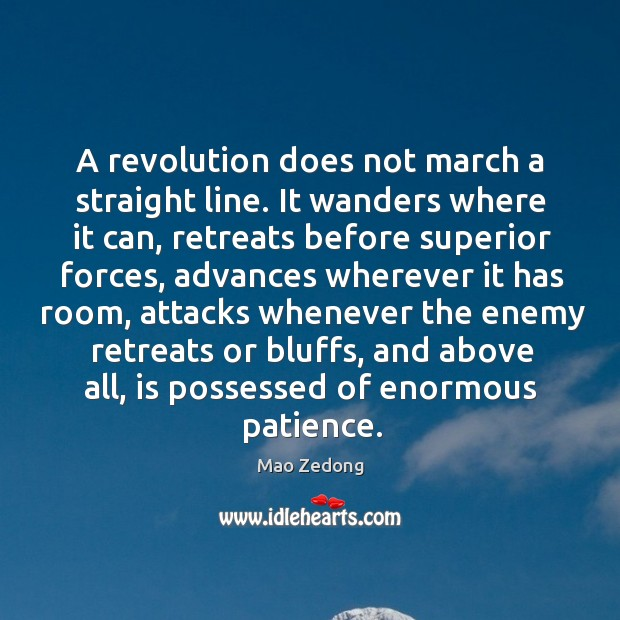 A revolution does not march a straight line. It wanders where it Image