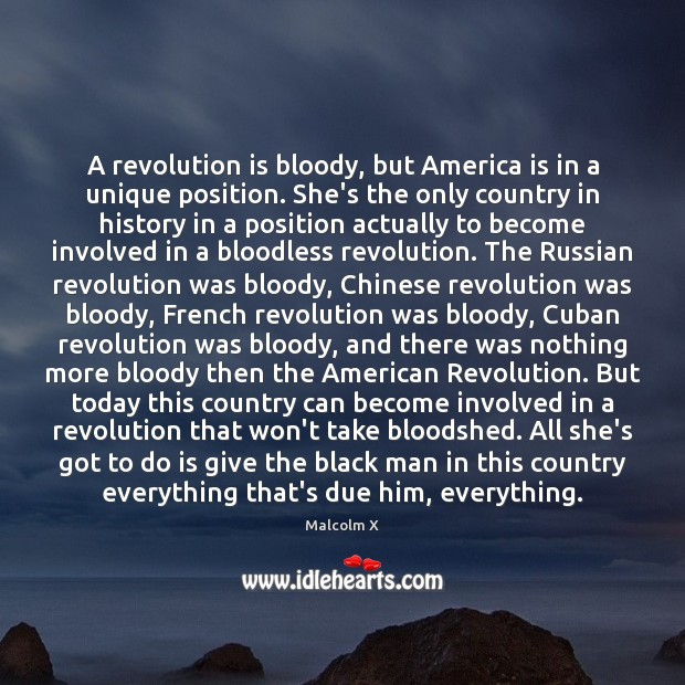 A revolution is bloody, but America is in a unique position. She's Image