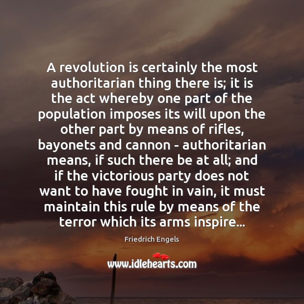 A revolution is certainly the most authoritarian thing there is; it is Image