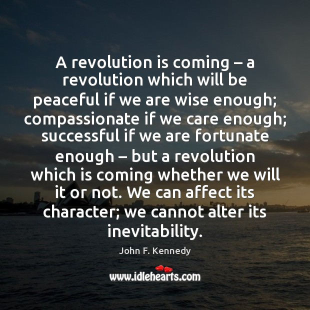 A revolution is coming – a revolution which will be peaceful if we Image