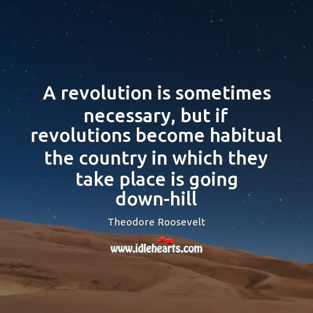 Image, A revolution is sometimes necessary, but if revolutions become habitual the country