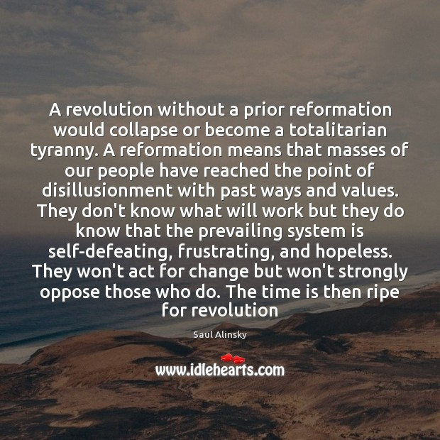 A revolution without a prior reformation would collapse or become a totalitarian Saul Alinsky Picture Quote