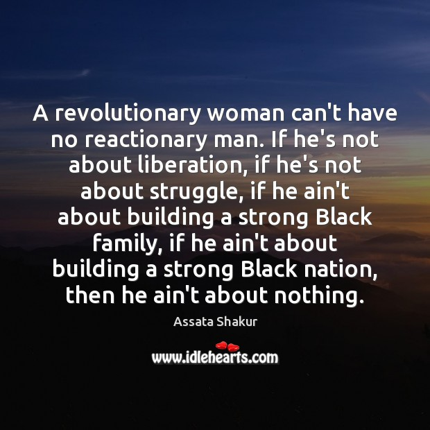 A revolutionary woman can't have no reactionary man. If he's not about Image