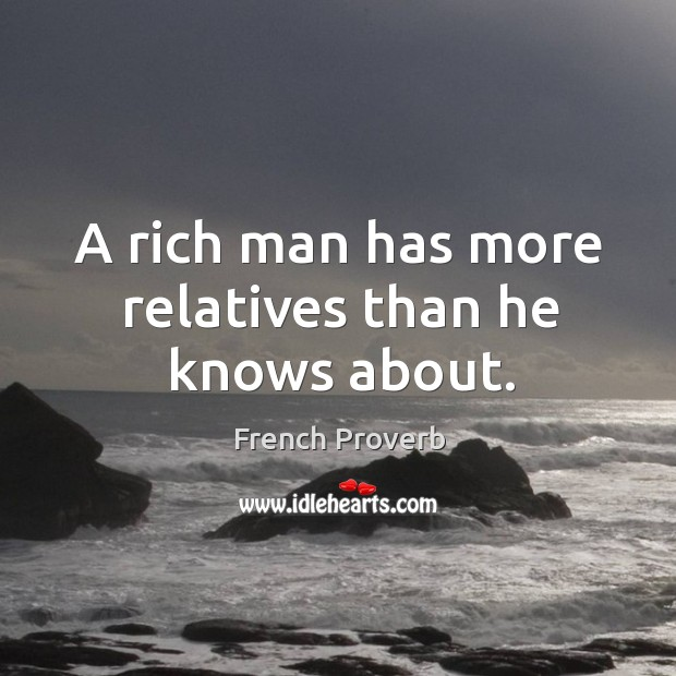Image, A rich man has more relatives than he knows about.