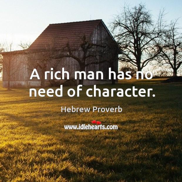 Image, A rich man has no need of character.