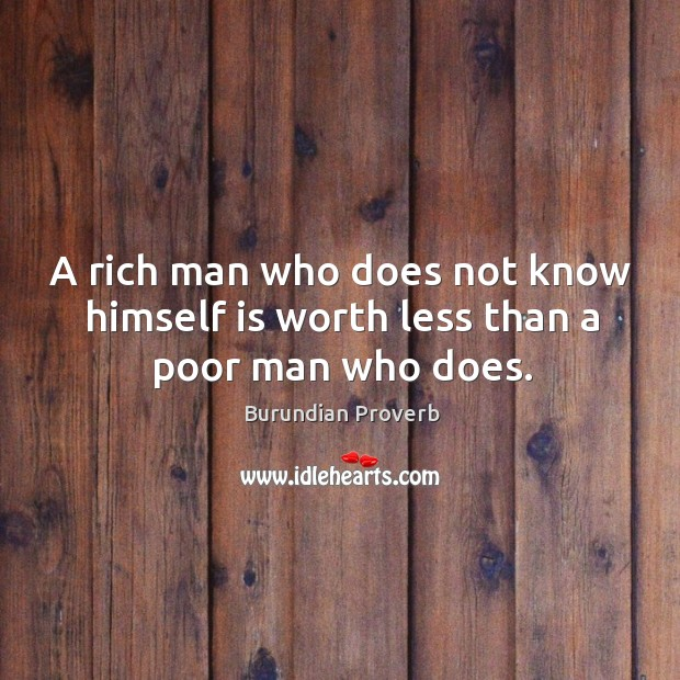 A rich man who does not know himself is worth less than a poor man who does. Burundian Proverbs Image
