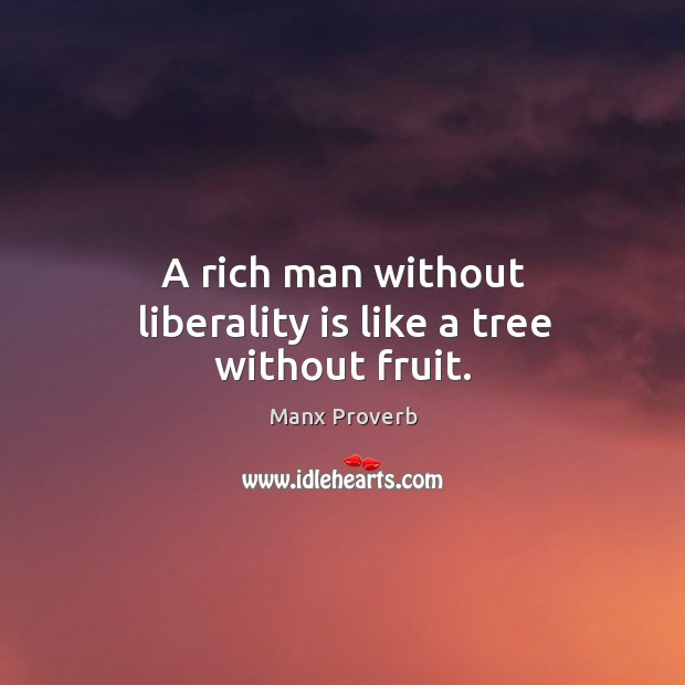 A rich man without liberality is like a tree without fruit. Manx Proverbs Image