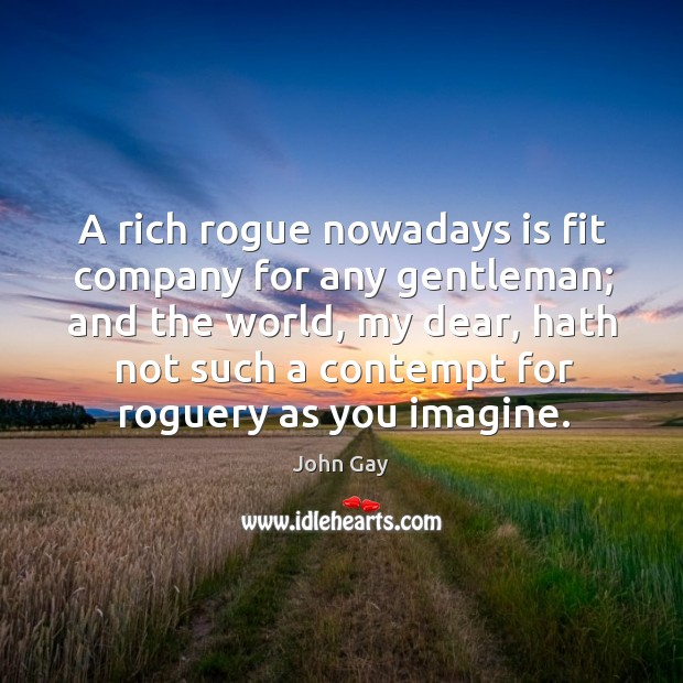 A rich rogue nowadays is fit company for any gentleman; Image