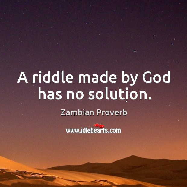 A riddle made by God has no solution. Zambian Proverbs Image