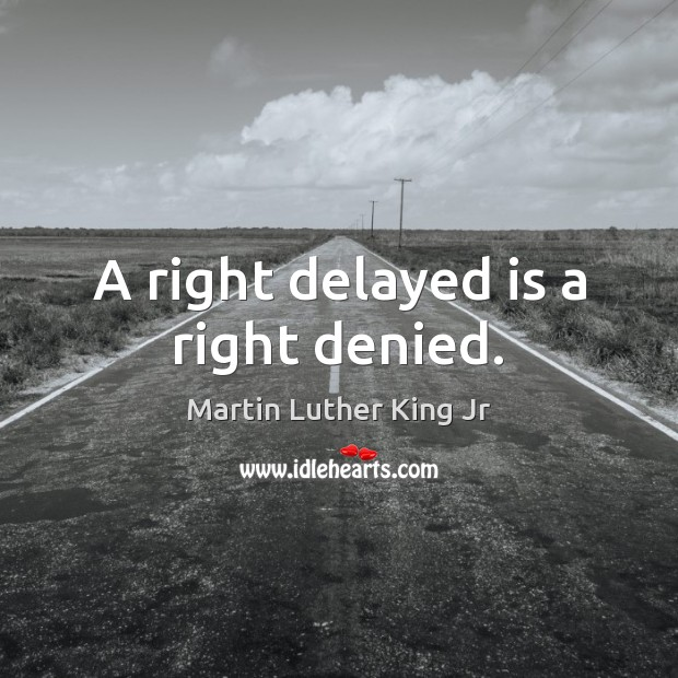 A right delayed is a right denied. Image