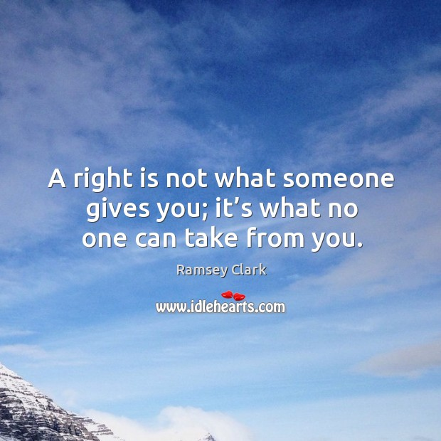 Image, A right is not what someone gives you; it's what no one can take from you.