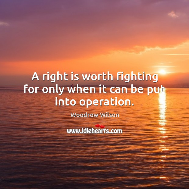 Image, A right is worth fighting for only when it can be put into operation.