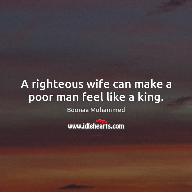 A righteous wife can make a poor man feel like a king. Image