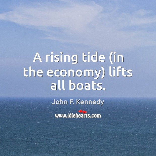 A rising tide (in the economy) lifts all boats. Image