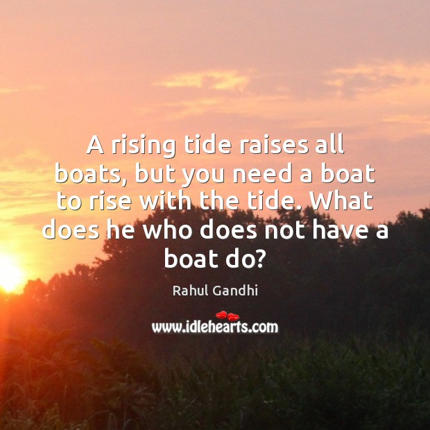 Image, A rising tide raises all boats, but you need a boat to