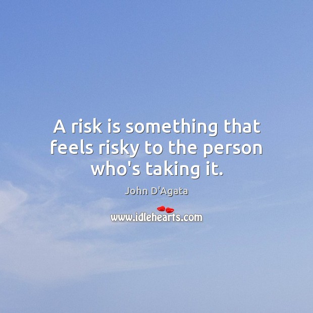 Image, A risk is something that feels risky to the person who's taking it.