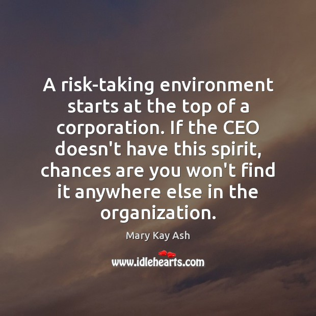 A risk-taking environment starts at the top of a corporation. If the Mary Kay Ash Picture Quote