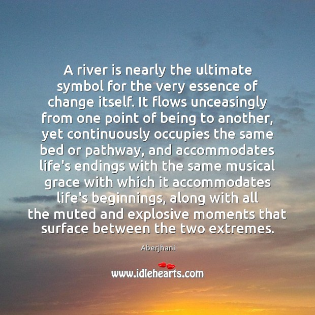 Image, A river is nearly the ultimate symbol for the very essence of