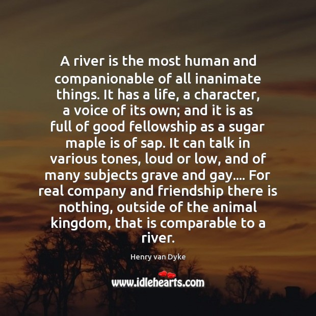 Image, A river is the most human and companionable of all inanimate things.