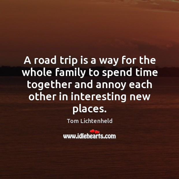 A road trip is a way for the whole family to spend Time Together Quotes Image