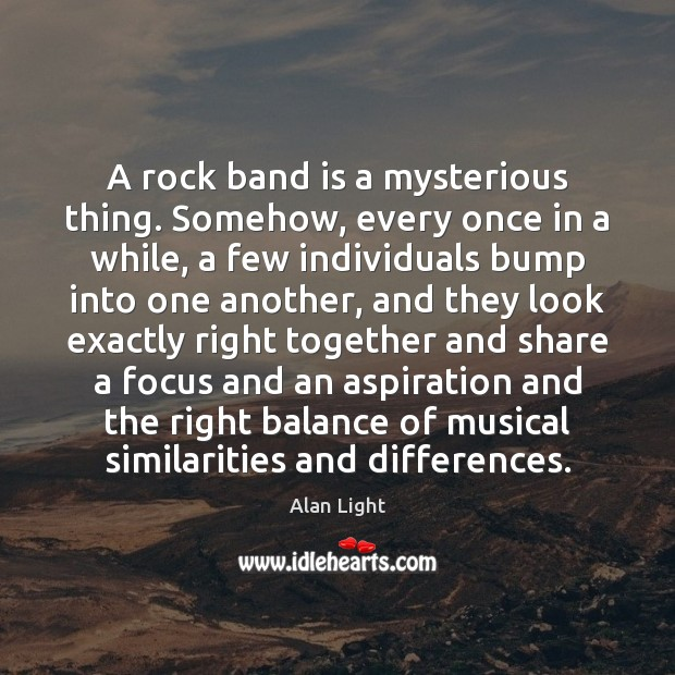 Image, A rock band is a mysterious thing. Somehow, every once in a