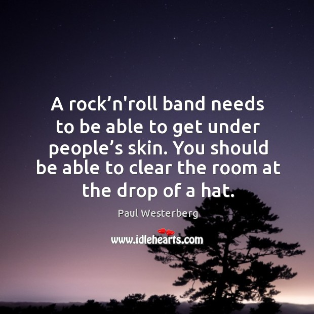 Image, A rock'n'roll band needs to be able to get under people's skin.