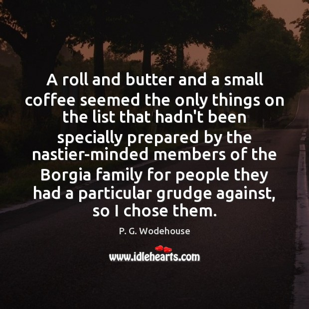 A roll and butter and a small coffee seemed the only things Grudge Quotes Image
