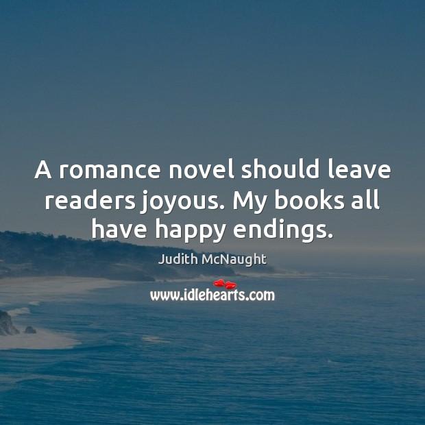 Image, A romance novel should leave readers joyous. My books all have happy endings.