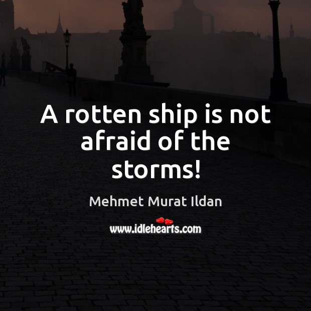 Image, A rotten ship is not afraid of the storms!