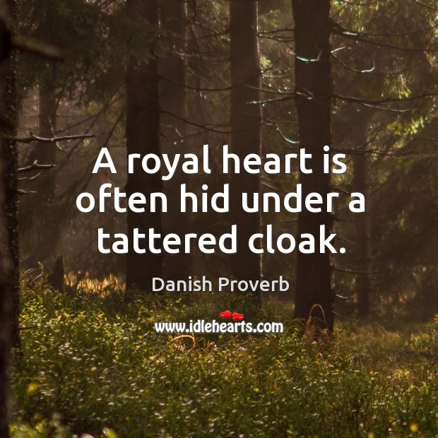 Image, A royal heart is often hid under a tattered cloak.