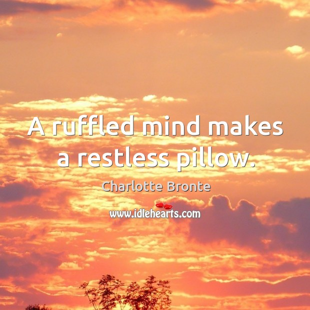 Image, A ruffled mind makes a restless pillow.