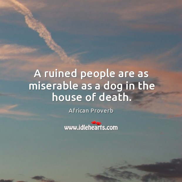 Image, A ruined people are as miserable as a dog in the house of death.