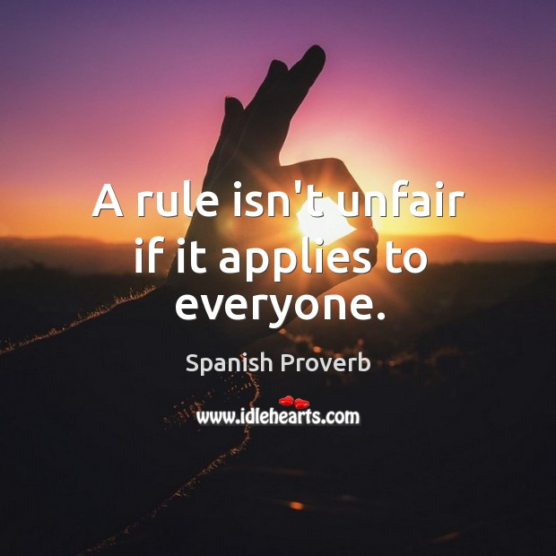 Image, A rule isn't unfair if it applies to everyone.