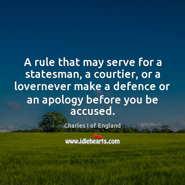 A rule that may serve for a statesman, a courtier, or a Serve Quotes Image